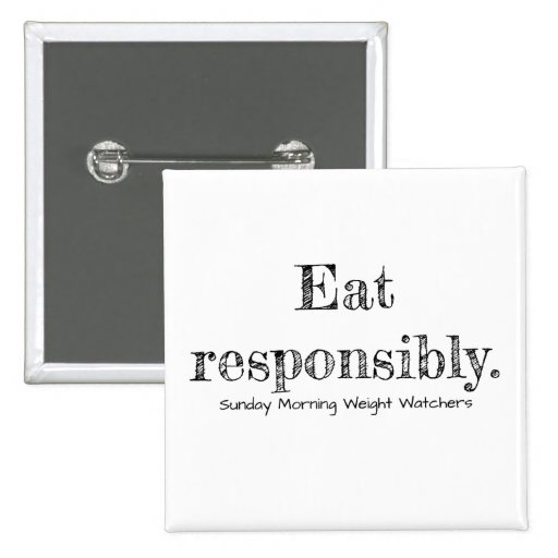 Eat responsibly button pins