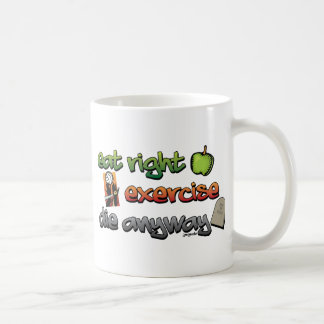 EAT RIGHT, EXERCISE, die anyway Classic White Coffee Mug