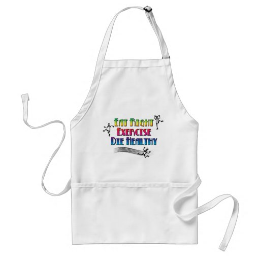 Eat Right, Exercise, Die Healthy Adult Apron