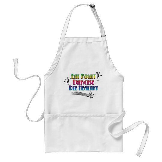 Eat Right Exercise Die Healthy - Funny Dark Humor Adult Apron