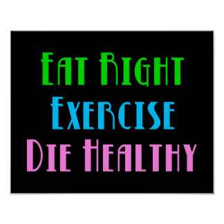 Eat Right Exercise Die Healthy - Funny Dark Humor Poster