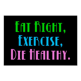 Eat Right, Exercise, Die Healthy Posters