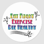 Eat Right, Exercise, Die Healthy Round Sticker