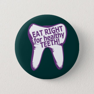 Eat Right for healthy teeth! Pinback Button