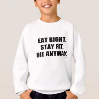 Eat Right. Stay Fit. Die Anyway. (Light Apparel) Sweatshirt