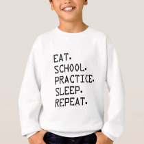 EAT, SCHOOL, PRACTICE, SLEEP, REPEAT SWEATSHIRT