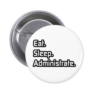 Eat. Sleep. Administrate. Pinback Button