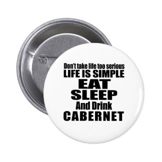 EAT SLEEP AND CABERNET 2 INCH ROUND BUTTON
