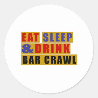 EAT SLEEP AND DRINK BAR CRAWL CLASSIC ROUND STICKER