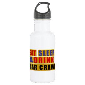 EAT SLEEP AND DRINK BAR CRAWL WATER BOTTLE