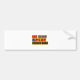 Eat Sleep And Play FRENCH HORN Bumper Sticker