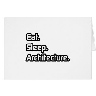 Eat. Sleep. Architecture. Greeting Card