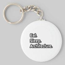 Eat. Sleep. Architecture. Basic Round Button Keychain