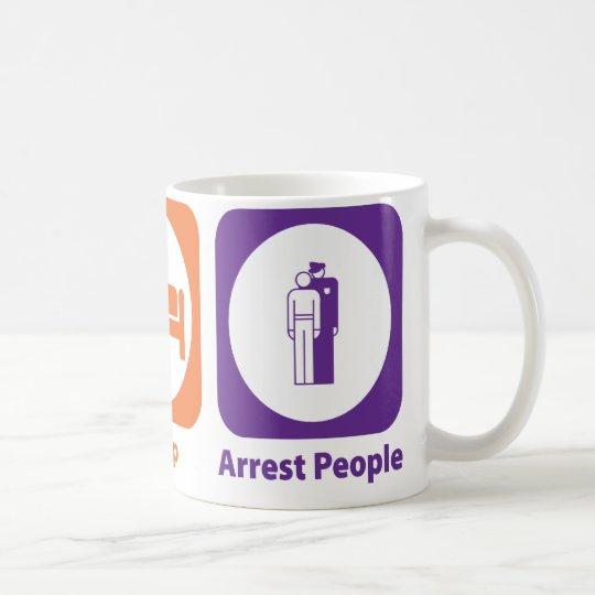 Eat Sleep Arrest People Coffee Mug