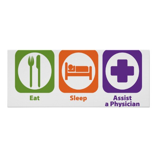 Eat Sleep Assist a Physician Posters