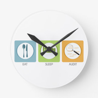 Eat Sleep Audit! Round Clock
