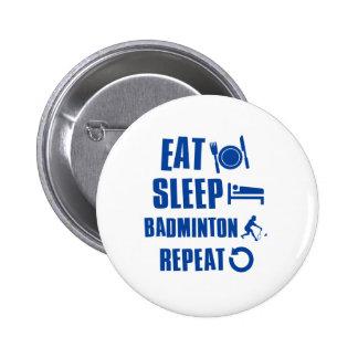 Eat sleep Badminton Pinback Buttons