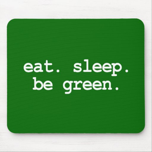 EAT. SLEEP. BE GREEN. MOUSE PADS