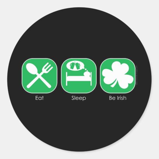 Eat Sleep Be Irish  Copy Classic Round Sticker