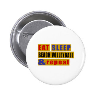 EAT SLEEP BEACH VOLLEYBALL AND REPEAT BUTTON
