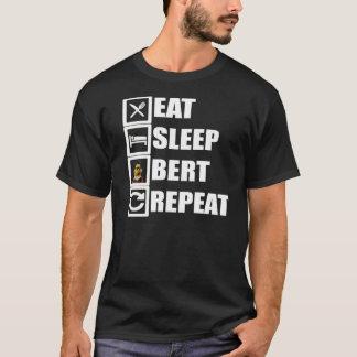 Eat Sleep Bert Repeat T-Shirt