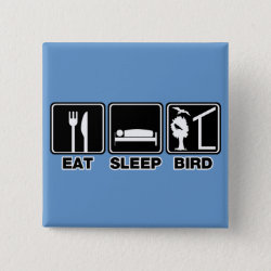 Eat Sleep Bird (blind) Square Button