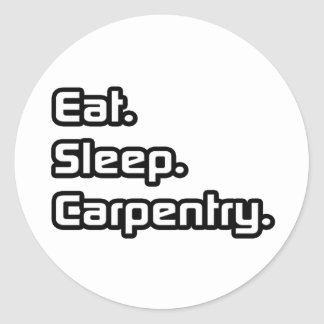 Eat. Sleep. Carpentry. Classic Round Sticker