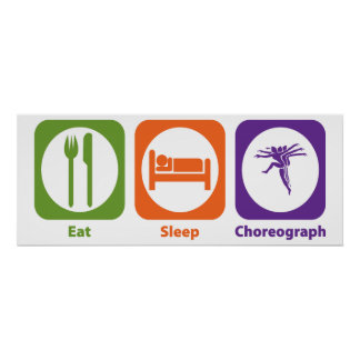 Eat Sleep Choreograph Poster