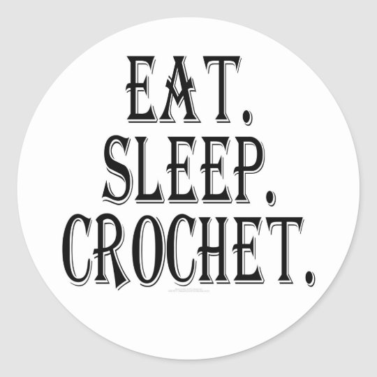 Eat. Sleep. Crochet. (large sticker) Classic Round Sticker