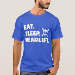 Eat. Sleep. Deadlift. T-Shirt