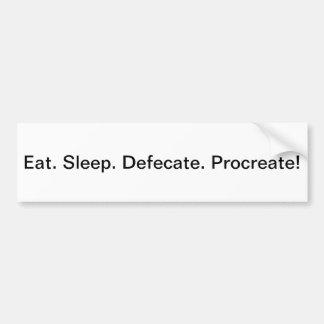 Eat. Sleep. Defecate. Procreate! Bumper Sticker
