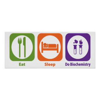 Eat Sleep Do Biochemistry Poster