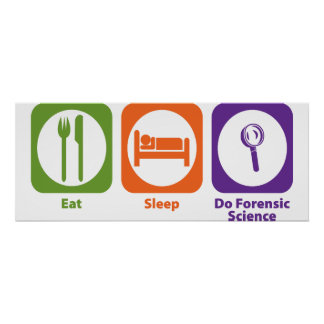 Eat Sleep Do Forensic Science Poster