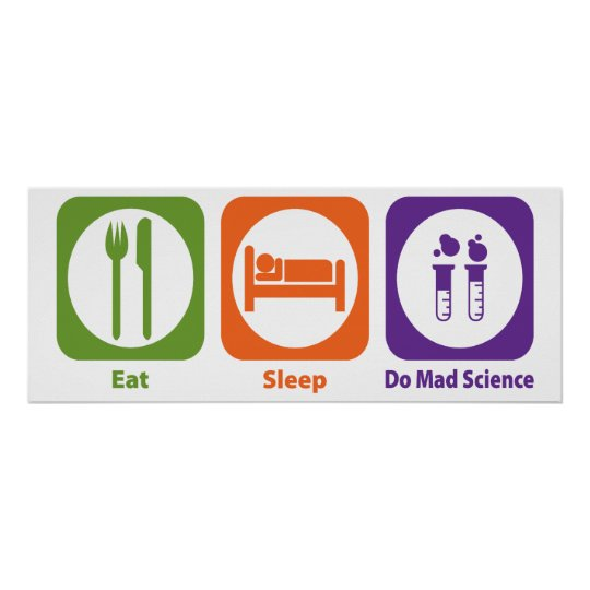 Eat Sleep Do Mad Science Poster