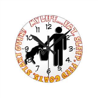EAT SLEEP FEED GOATS - MY LIFE! ROUND CLOCK