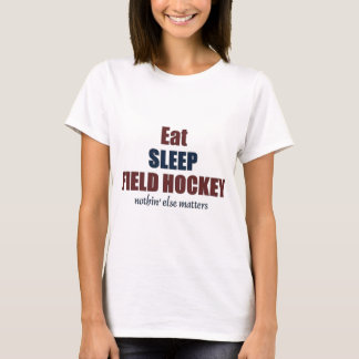 Eat sleep Field Hockey T-Shirt