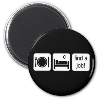 eat sleep find a job 2 inch round magnet