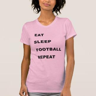 Eat, sleep, football, repeat. shirt
