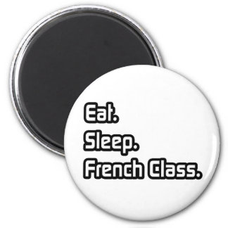 Eat. Sleep. French Class. Magnet