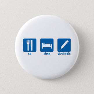 Eat, Sleep, Give Insulin Pinback Button