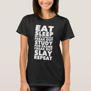 Eat sleep go to clinicals freak out study for exam T-Shirt