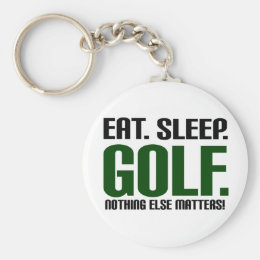 Eat Sleep Golf - Nothing Else Matters! Keychain