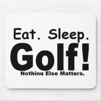 Eat Sleep Golf - Nothing Else Matters Mouse Pads
