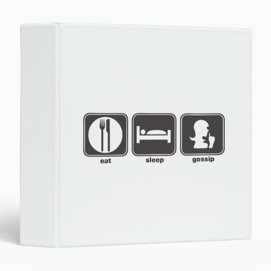 Eat Sleep Gossip 3 Ring Binder