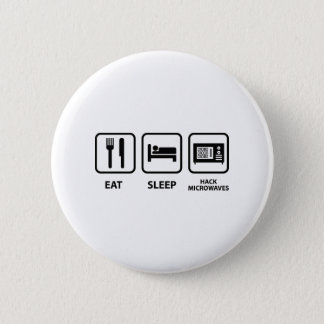 Eat Sleep Hack Microwaves Button