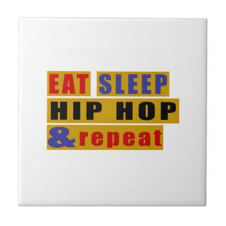 EAT SLEEP HIP HOP AND REPEAT CERAMIC TILE