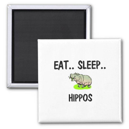 Eat Sleep HIPPOS 2 Inch Square Magnet