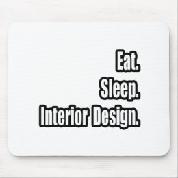 Eat. Sleep. Interior Design. Mouse Pad