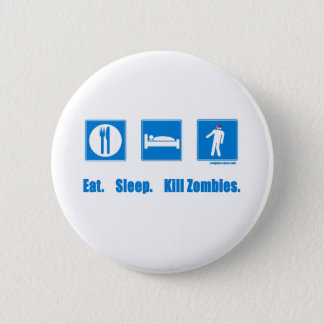 Eat. Sleep. Kill zombies. Pinback Button