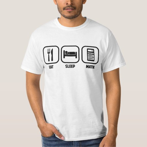 EAT, SLEEP, MATH T Shirts